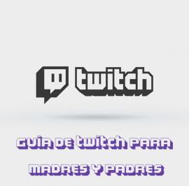 Guía para Madres y Padres de Twitch