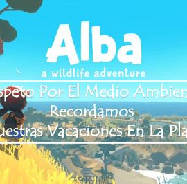 Alba: A Wildlife Adventure. Respeto Por El Medio Ambiente Mientras Recordamos Nuestras Vacaciones En La Playa
