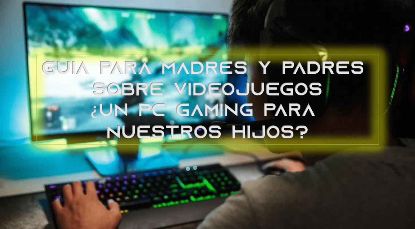 ¿Necesitan Nuestros hijos un PC Gaming?